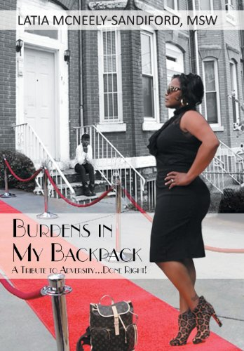 Burdens in My Backpack: A Tribute to Adversity.Done Right!: McNeely-Sandiford Msw, Latia