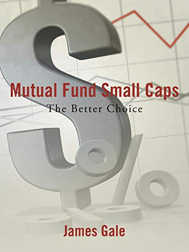 Mutual Fund Small Caps: The Better Choice: James Gale