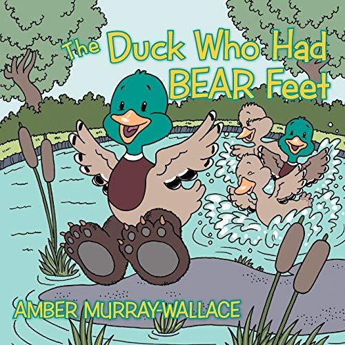 The Duck Who Had BEAR Feet: AMBER MURRAY-WALLACE