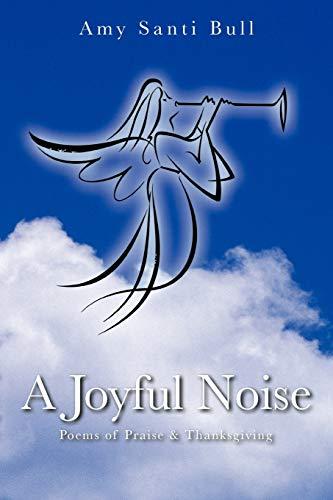 9781477298381: A Joyful Noise: Poems of Praise & Thanksgiving