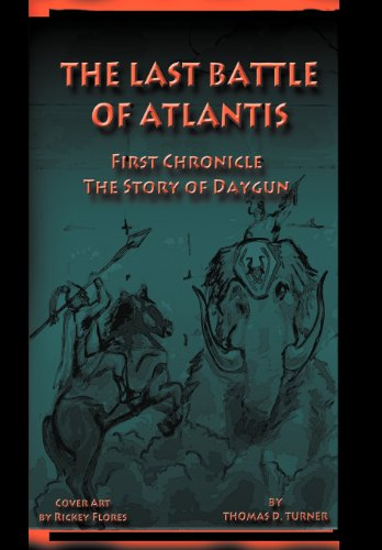 The Last Battle of Atlantis: First Chronicle the Story of Daygun: Thomas D. Turner