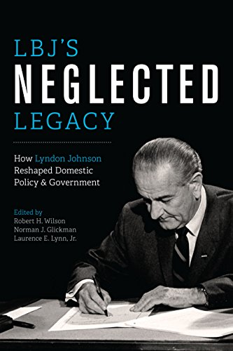 LBJ's Neglected Legacy: How Lyndon Johnson Reshaped Domestic Policy and Government: Wilson, Robert ...