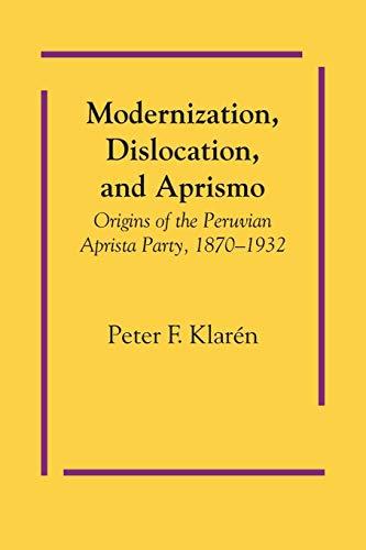 9781477304372: Modernization, Dislocation, and Aprismo: Origins of the Peruvian Aprista Party, 1870-1932 (Llilas Latin American Monograph)