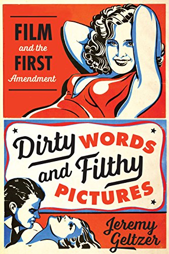 Dirty Words and Filthy Pictures: Film and the First Amendment: Geltzer, Jeremy