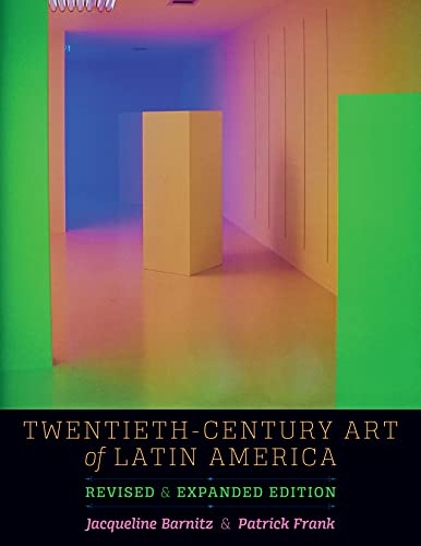 Twentieth-Century Art of Latin America: Revised and Expanded Edition (William and Bettye Nowlin ...