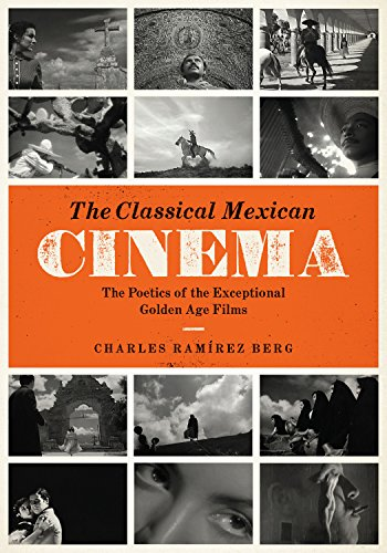 The Classical Mexican Cinema: The Poetics of the Exceptional Golden Age Films (Texas Film and Media...