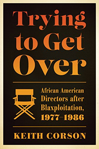 9781477309087: Trying to Get Over: African American Directors after Blaxploitation, 1977-1986