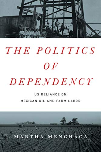 9781477309407: The Politics of Dependency: US Reliance on Mexican Oil and Farm Labor