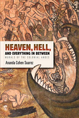 9781477309551: Heaven, Hell, and Everything in Between: Murals of the Colonial Andes (Recovering Languages and Literacies of the Americas)