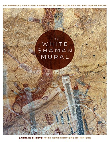 9781477310304: The White Shaman Mural: An Enduring Creation Narrative in the Rock Art of the Lower Pecos