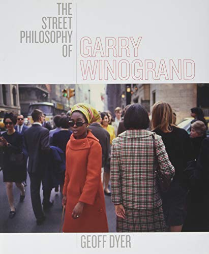 The Street Philosophy Of Garry Winogrand: Dyer, Geoff/ Winogrand,
