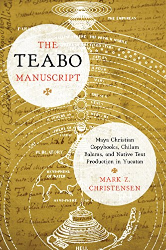 9781477310816: The Teabo Manuscript: Maya Christian Copybooks, Chilam Balams, and Native Text Production in Yucatan: Maya Christian Copybooks, Chilam Balams, and ... Series in Maya and Pre-columbian Studies)