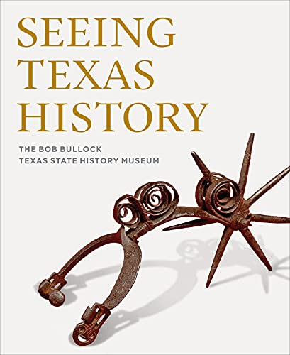 9781477310892: Seeing Texas History: The Bob Bullock Texas State History Museum