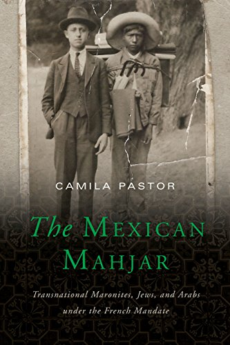 The Mexican Mahjar: Transnational Maronites, Jews, and: Camila Pastor