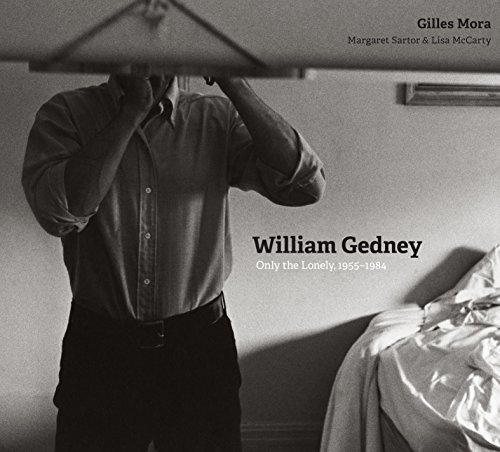 William Gedney: Only the Lonely, 1955-1984: Gilles Mora