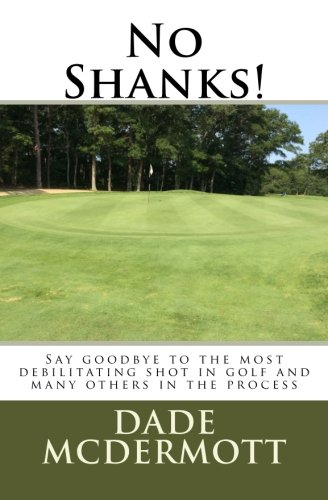 9781477400180: No Shanks!: Say Goodbye To The Most Debilitating Shot In Golf