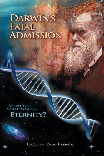 Darwin's Fatal Admission: What Do You Do With Eternity?: French, Lachlen Paul