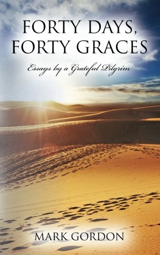 9781477401460: Forty Days, Forty Graces: Essays by a Grateful Pilgrim