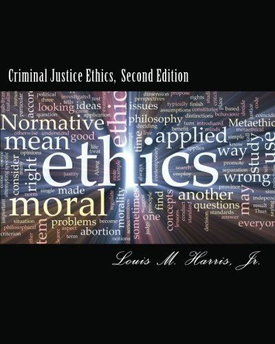 Criminal Justice Ethics, 2d Edition: A Christian Approach to Dilemmas and Decision Making in the ...