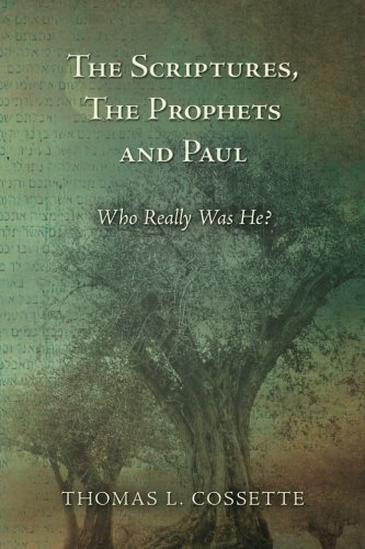 9781477403341: The Scriptures, The Prophets and Paul Who Really Was He?