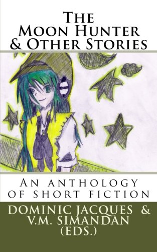 9781477403891: The Moon Hunter & Other Stories: An anthology of short fiction