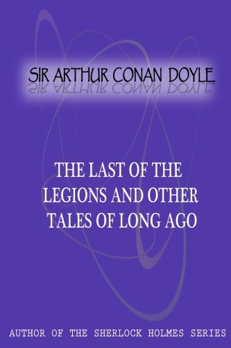 9781477404782: The Last Of The Legions And Other Tales Of Long Ago