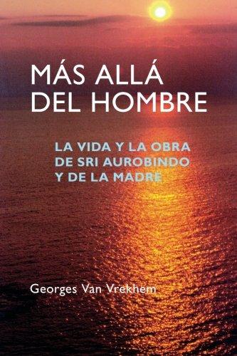 9781477405727: Más Allá del Hombre: La vida y la obra de Sri Aurobindo y de la Madre