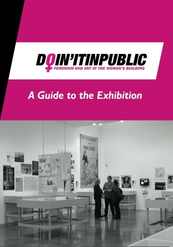 9781477407066: Doin' It in Public: Feminism and Art at the Woman's Building - A Guide to the Exhibition