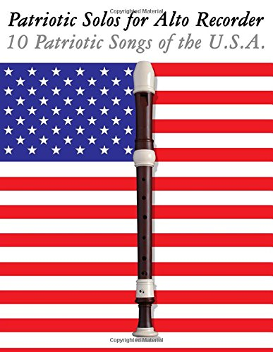 9781477407196: Patriotic Solos for Alto Recorder: 10 Patriotic Songs of the U.S.A.