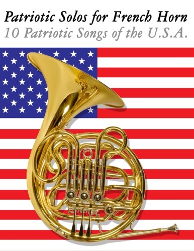 9781477407790: Patriotic Solos for French Horn: 10 Patriotic Songs of the U.S.A.