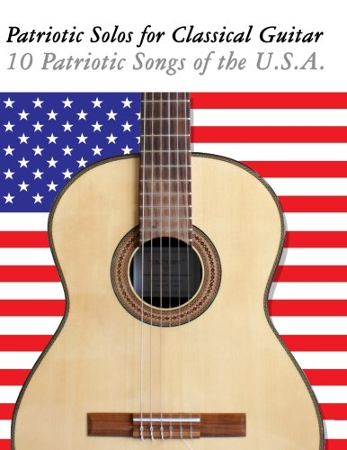 9781477408216: Patriotic Solos for Classical Guitar: 10 Patriotic Songs of the U.S.A. (In Standard Notation and Tablature)