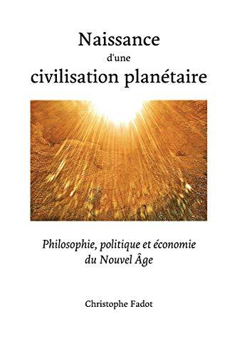 9781477409220: Naissance d'une civilisation planétaire: Philosophie, politique et economie du nouvel age