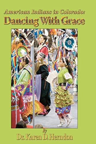 American Indians in Colorado: Dancing With Grace: Dr. Karen D. Herndon