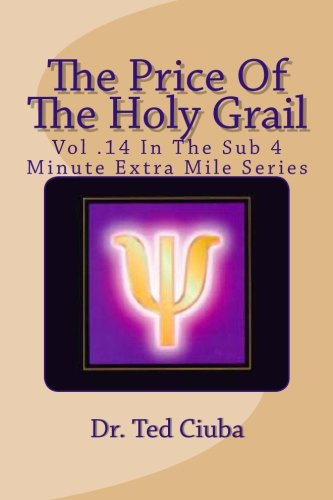 The Price Of The Holy Grail: Vol 14 In The Sub 4 Minute Extra Mile Series: Ciuba, Dr. Ted