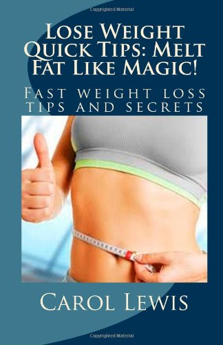 9781477415047: Lose Weight Quick Tips: Melt Fat Like Magic!: Fast weight loss tips and secrets