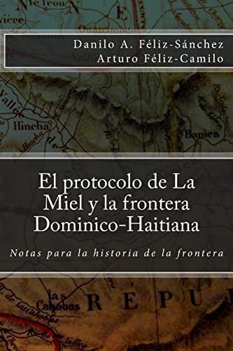 9781477415474: El protocolo de la Miel y la Frontera Dominico-Haitiana: Notas para la historia de la frontera (Spanish Edition)
