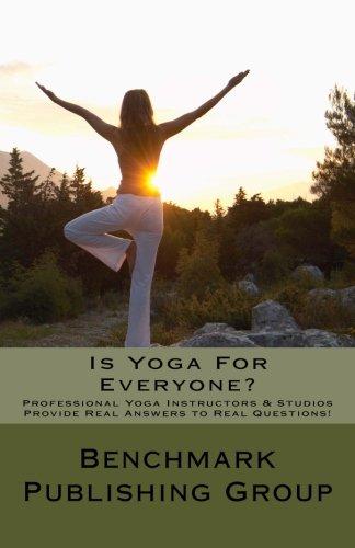 Is Yoga For Everyone?: Professional Yoga Instructors: Benchmark Publishing Group,