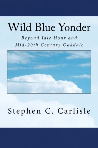 9781477416983: Wild Blue Yonder: Beyond Idle Hour and Mid-20th Century Oakdale