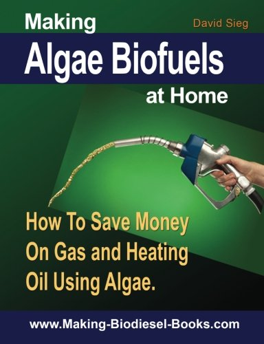 9781477417492: Making Algae Biofuels: How To Save Money on Gas and Heating Oil Using Algae