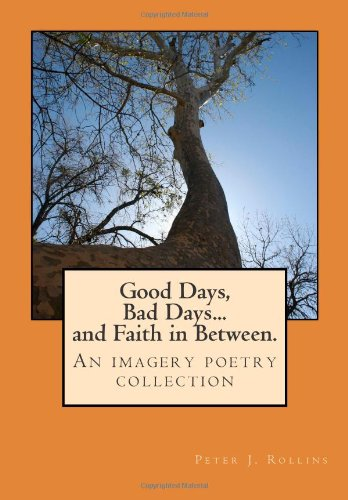 9781477418000: Good Days, Bad Days... and Faith in Between.: An imagery poetry collection