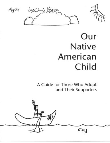 9781477418093: Our Native American Child: A Guide for Those Who Adopt and Their Supporters