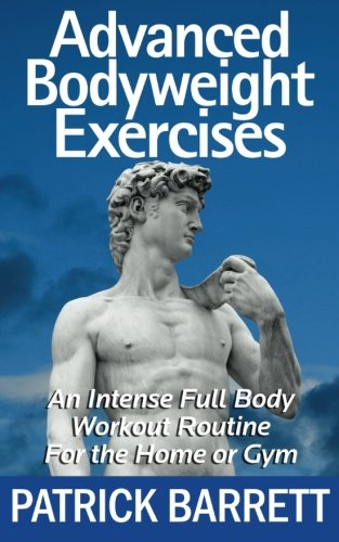 9781477420041: Advanced Bodyweight Exercises: An Intense Full Body Workout In A Home Or Gym