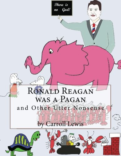 9781477420096: Ronald Reagan was a Pagan and Other Utter Nonsense