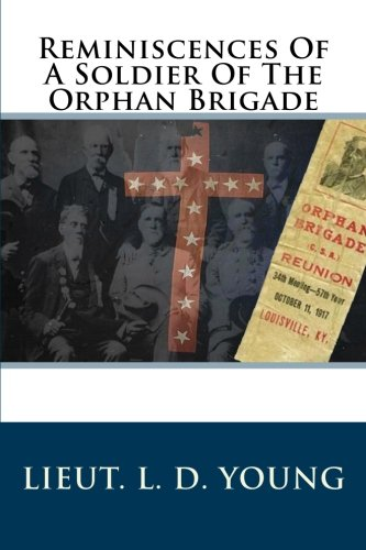 Reminiscences Of A Soldier Of The Orphan Brigade: Young, Lt. Lieut D.
