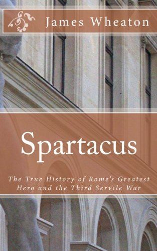 Spartacus: The True History of Rome's Greatest Hero and the Third Servile War (1477422641) by Kelly, Patrick