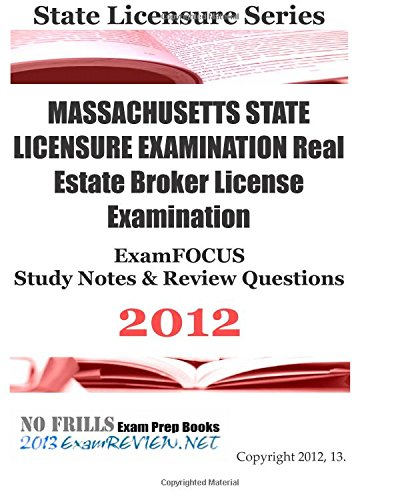 9781477427101: MASSACHUSETTS STATE LICENSURE EXAMINATION Real Estate Broker License Examination ExamFOCUS Study Notes & Review Questions 2012: Focusing on real ... management and state licensing issues