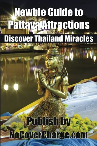 9781477428771: Newbie Guide to Pattaya Attractions: Discover Thailand Miracles (Discover Thailand's Miracles) (Volume 8)