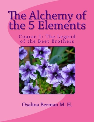 9781477428955: The Alchemy of the 5 Elements: The Legend of the Beet Brothers - Course 1 (Volume 1)