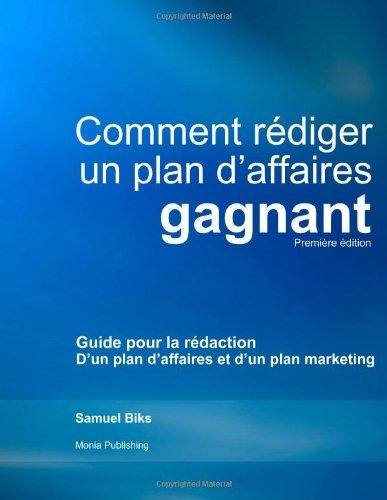 9781477429679: Comment Rédiger un Plan d'Affaires Gagnant: Guide pour la Rédaction d'un Plan d'Affaires et d'un Plan Marketing (Volume 1) (French Edition)