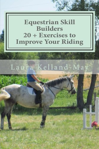 Equestrian Skill Builders - 20 + Exercises: Laura J. Kelland-May